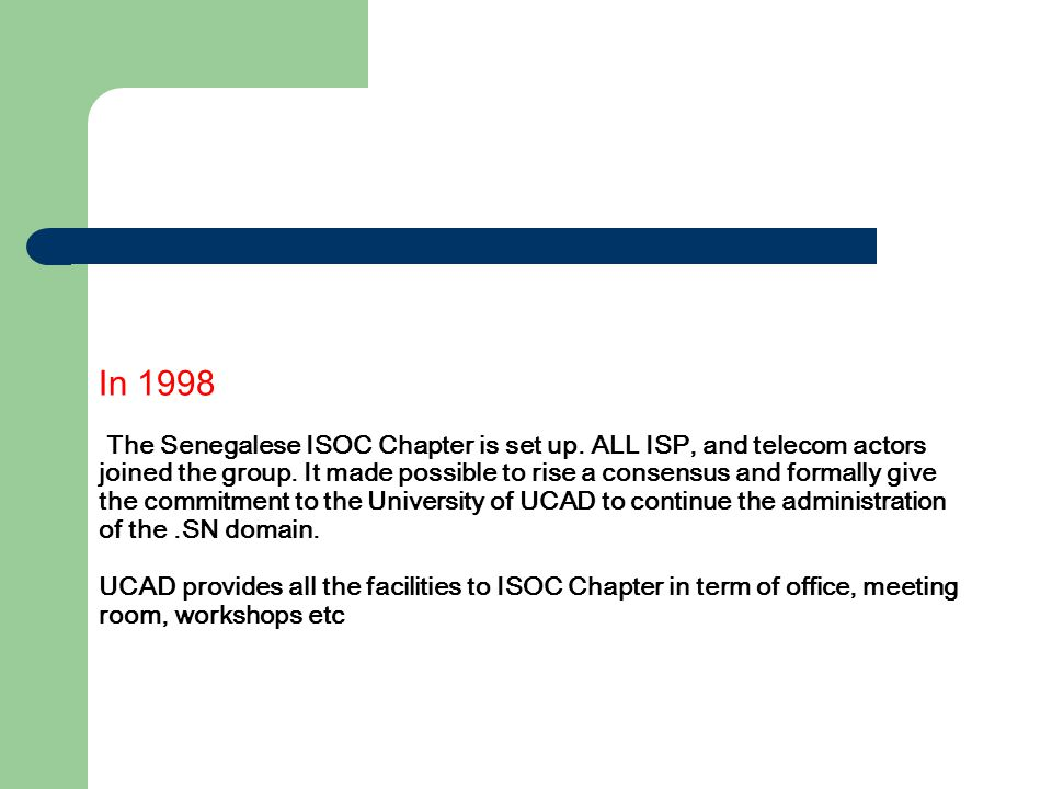 In 1998 The Senegalese ISOC Chapter is set up. ALL ISP, and telecom actors joined the group.