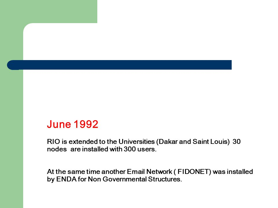 June 1992 RIO is extended to the Universities (Dakar and Saint Louis) 30 nodes are installed with 300 users. At the same time another Email Network (