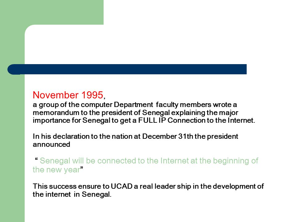 MARCH 1996 : Senegal in FULL IP SONATEL set up a 64 Kbps Intelsat link with MCI At the same time SONATEL with the support of the Minister for communication try to force UCAD to leave.SN administration.