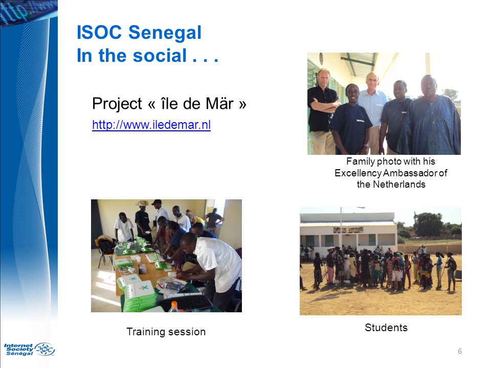 6 ISOC Senegal In the social... Project « île de Mär » http://www.iledemar.nl http://www.iledemar.nl Family photo with his Excellency Ambassador of th