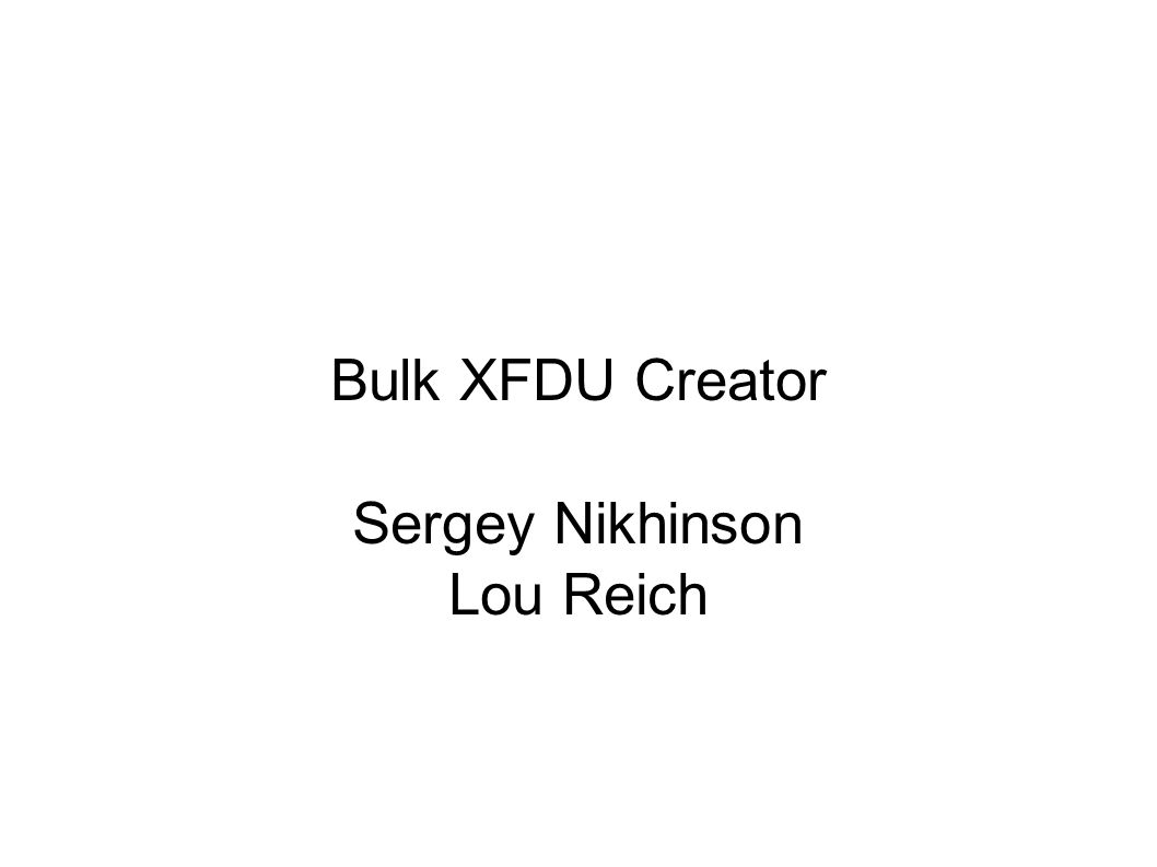 Bulk XFDU Creator Sergey Nikhinson Lou Reich