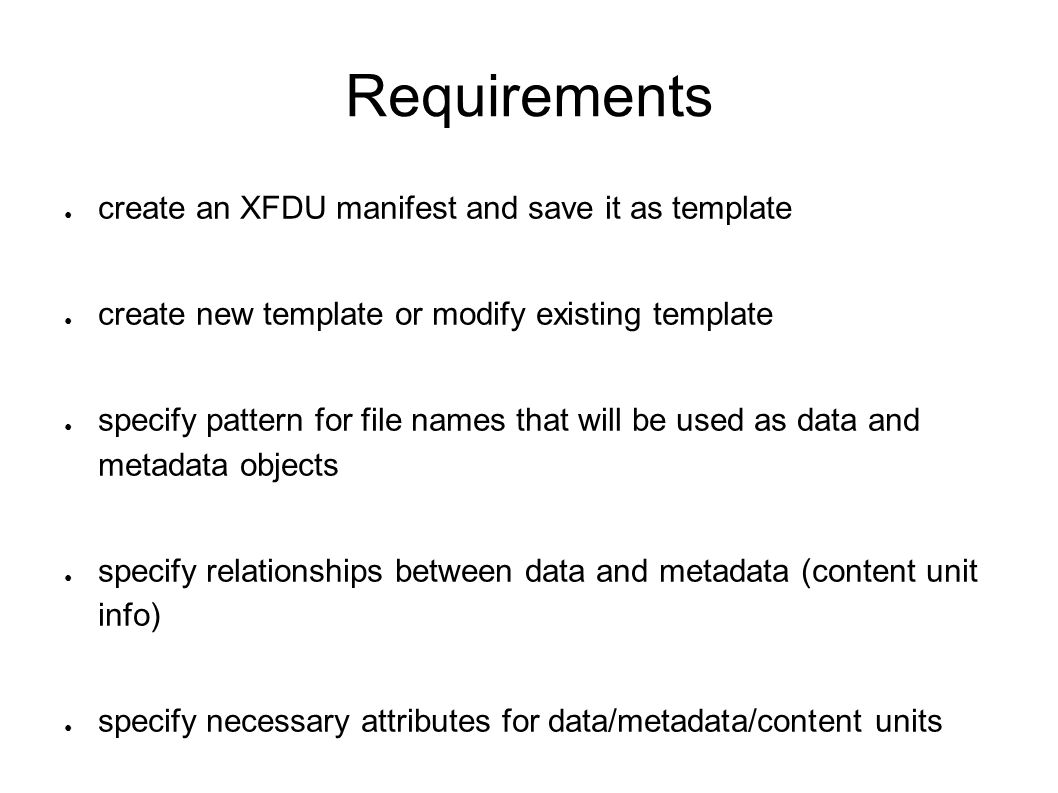 Requirements ● create an XFDU manifest and save it as template ● create new template or modify existing template ● specify pattern for file names that