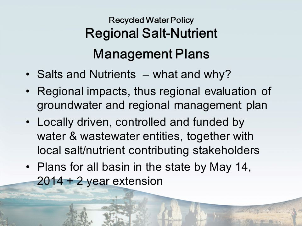 Recycled Water Policy Regional Salt-Nutrient Management Plans Salts and Nutrients – what and why.