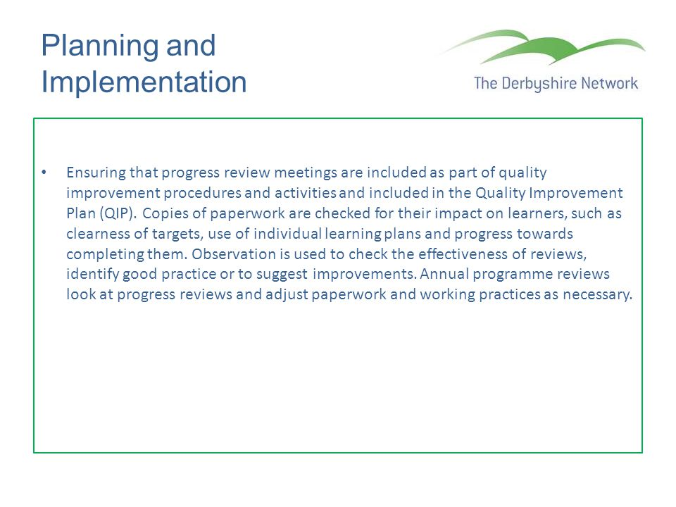 Planning and Implementation Ensuring that progress review meetings are included as part of quality improvement procedures and activities and included in the Quality Improvement Plan (QIP).
