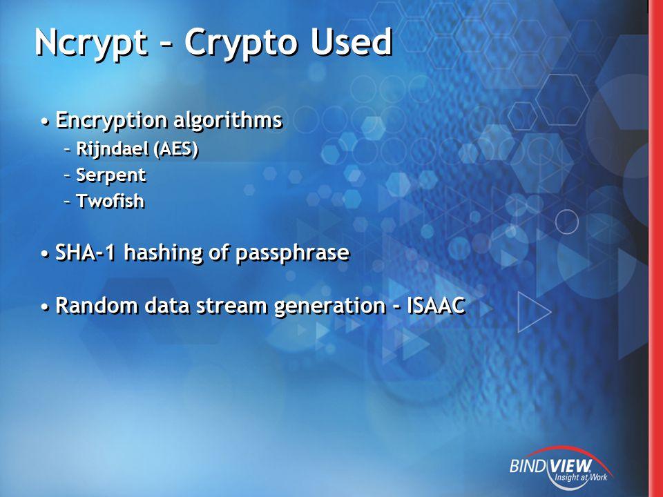 Ncrypt – Crypto Used Encryption algorithms –Rijndael (AES) –Serpent –Twofish SHA-1 hashing of passphrase Random data stream generation - ISAAC Encryption algorithms –Rijndael (AES) –Serpent –Twofish SHA-1 hashing of passphrase Random data stream generation - ISAAC
