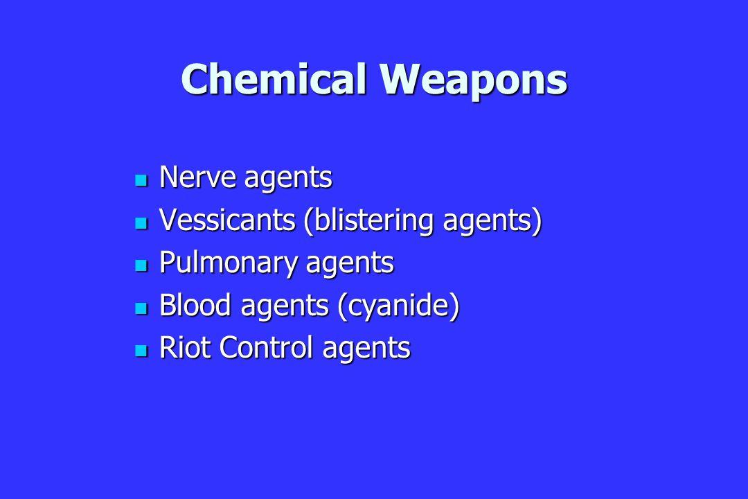 Nerve agents Nerve agents Vessicants (blistering agents) Vessicants (blistering agents) Pulmonary agents Pulmonary agents Blood agents (cyanide) Blood agents (cyanide) Riot Control agents Riot Control agents