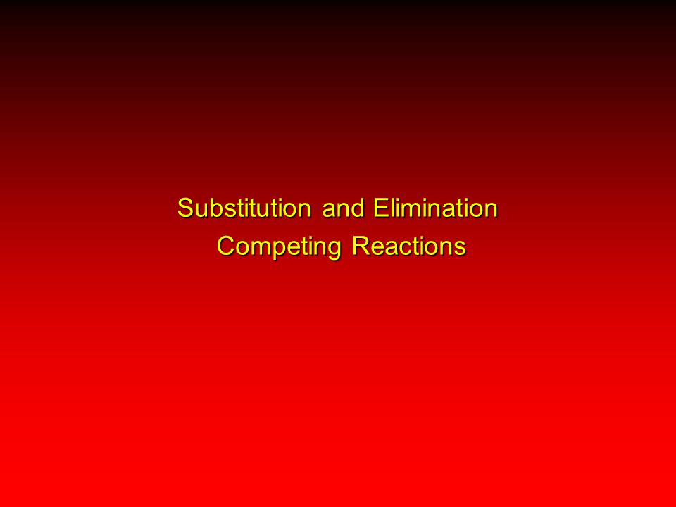 Substitution and Elimination Competing Reactions