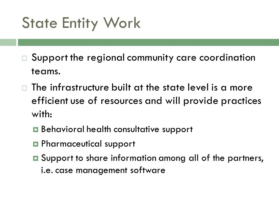 State Entity Work  Support the regional community care coordination teams.