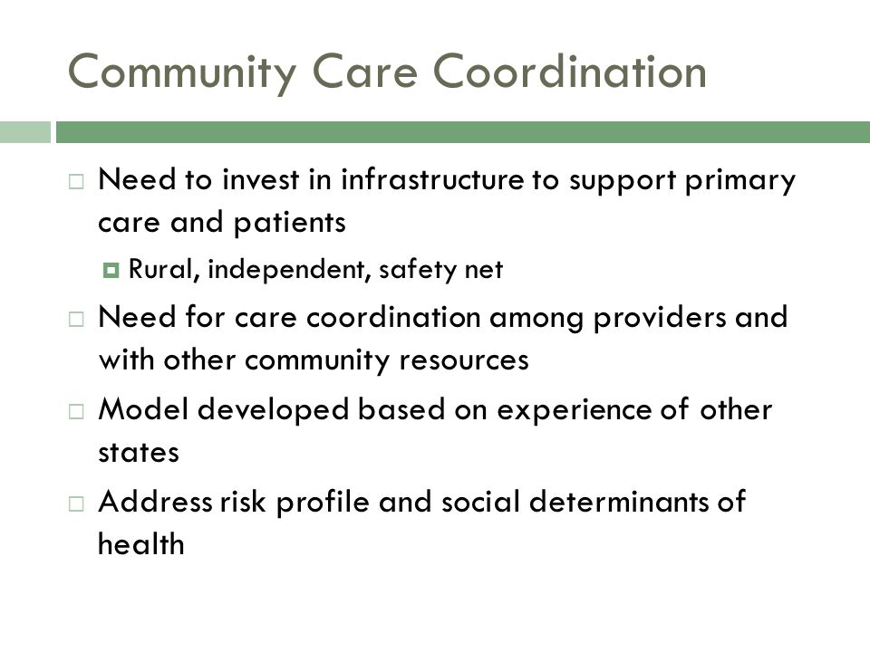 Community Care Coordination  Vision: To develop regional community care coordination entities across Iowa to coordinate care for high-risk patients and to support primary care providers, regardless of the presence of Accountable Care Organizations.