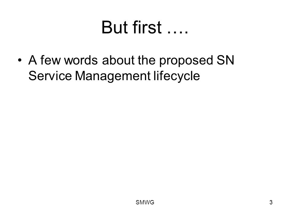 SMWG3 But first …. A few words about the proposed SN Service Management lifecycle