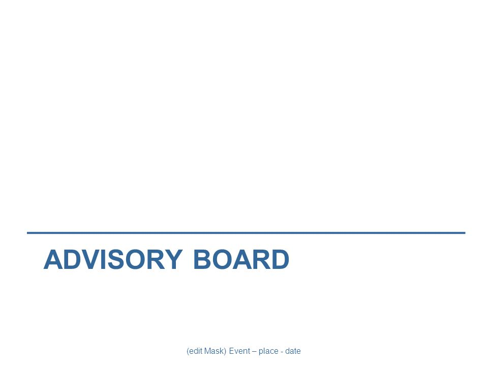 (edit Mask) Event – place - date ADVISORY BOARD