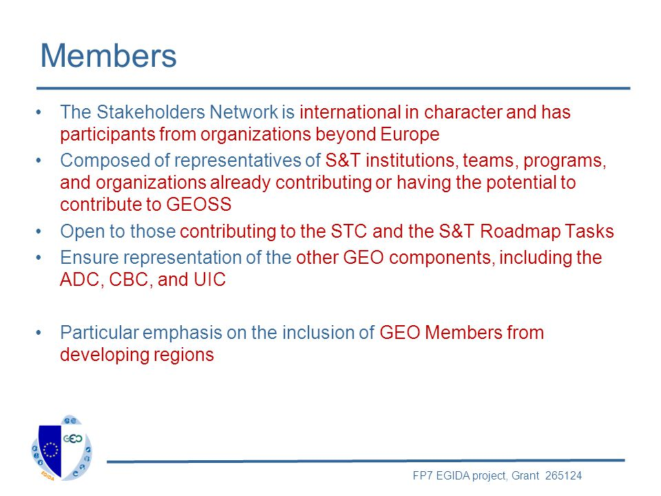 FP7 EGIDA project, Grant 265124 Members The Stakeholders Network is international in character and has participants from organizations beyond Europe C