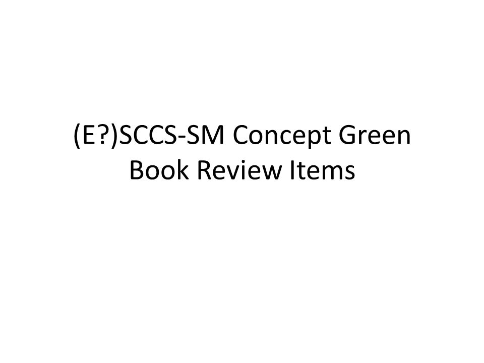 (E )SCCS-SM Concept Green Book Review Items
