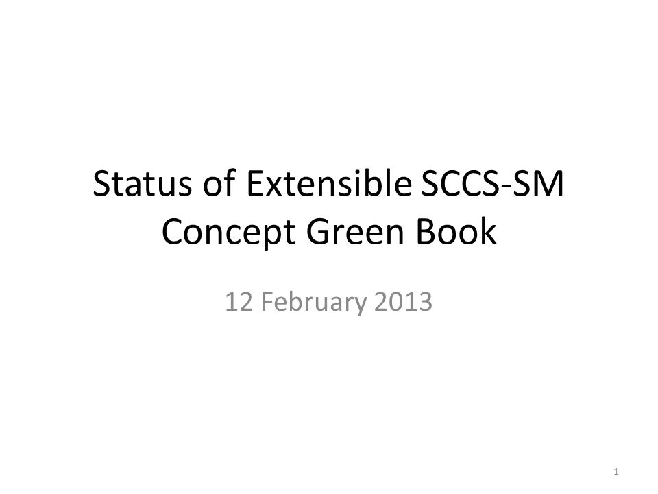 Status of Extensible SCCS-SM Concept Green Book 12 February 2013 1
