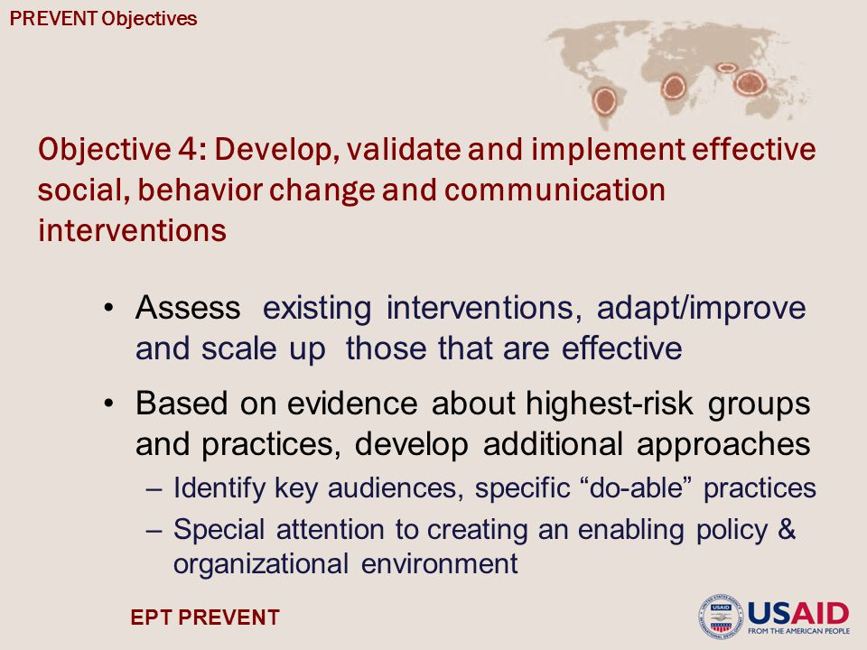 EPT PREVENT Objective 4: Develop, validate and implement effective social, behavior change and communication interventions Assess existing interventio