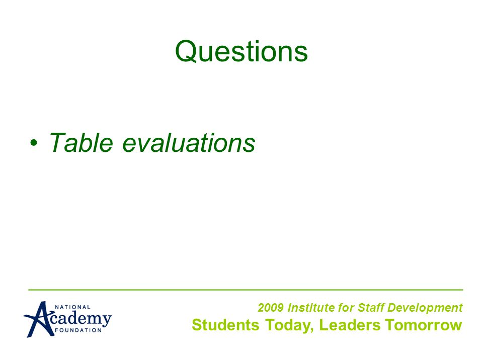 Table evaluations 2009 Institute for Staff Development Students Today, Leaders Tomorrow Questions