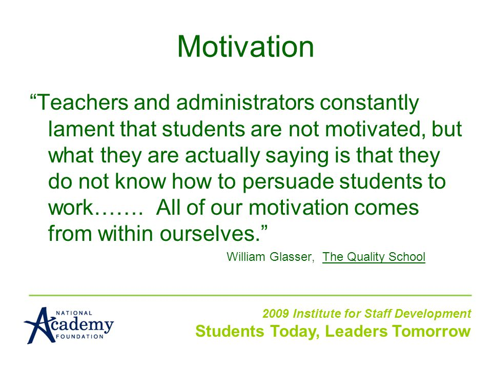 Teachers and administrators constantly lament that students are not motivated, but what they are actually saying is that they do not know how to persuade students to work…….