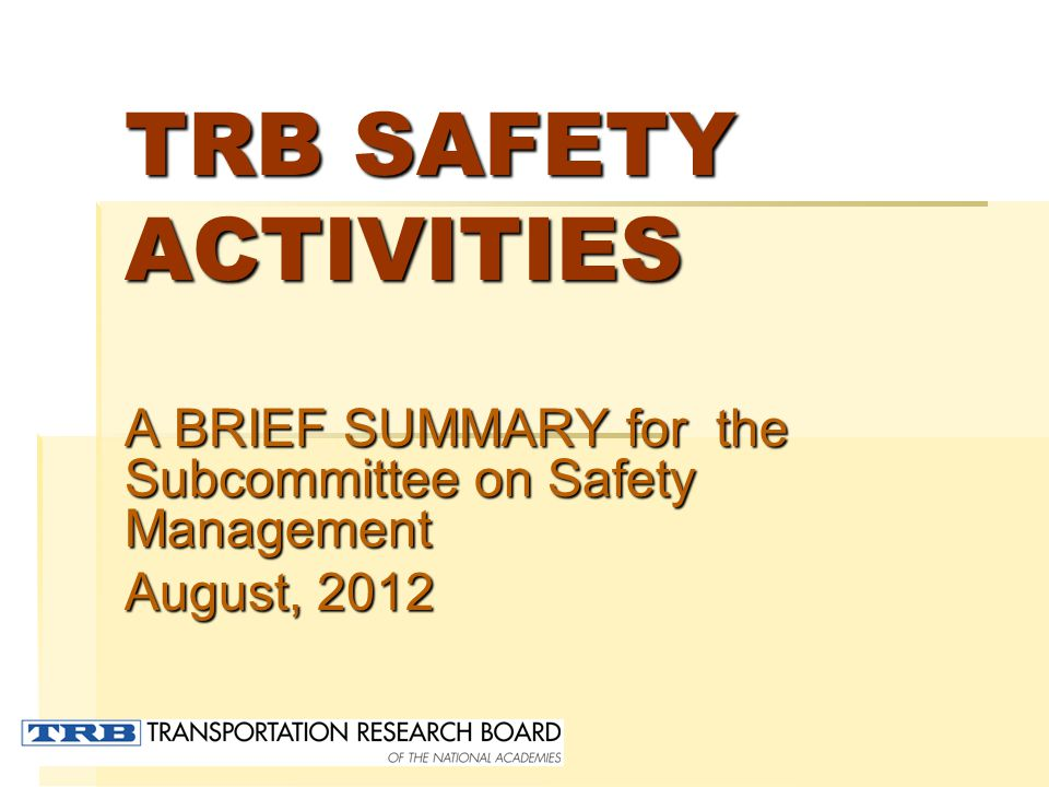 TRB ANNUAL Meeting  770+ papers submitted in safety and related areas (up from 660)  11,000+ attended  Compendium on line –free to sponsors --all papers --all papers --all powerpoints --all powerpoints --e sessions --e sessions