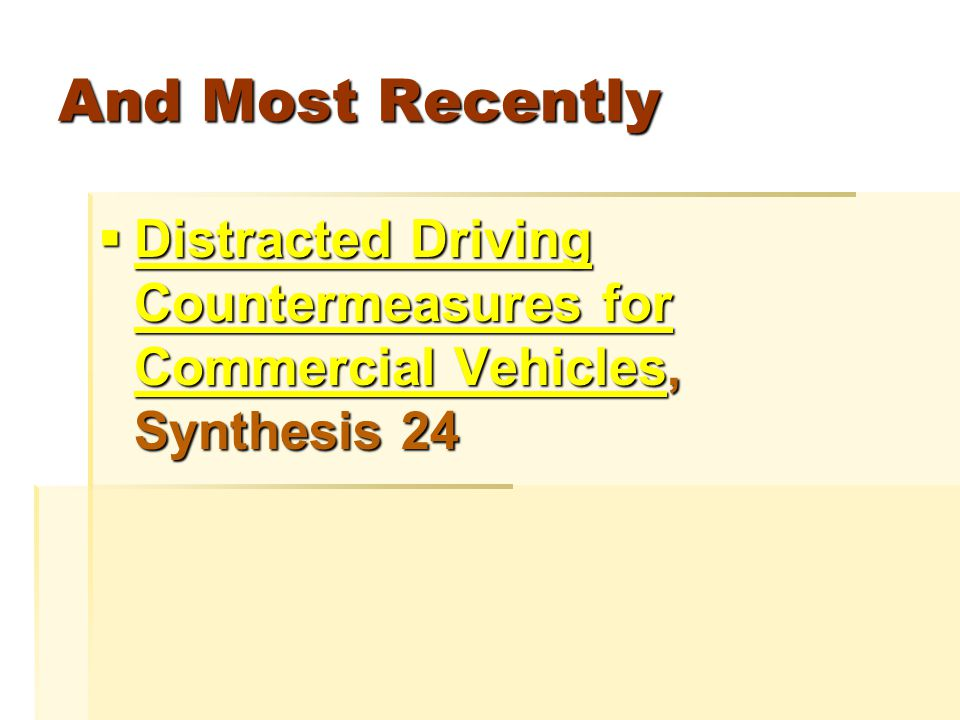 And Most Recently  Distracted Driving Countermeasures for Commercial Vehicles, Synthesis 24 Distracted Driving Countermeasures for Commercial Vehicles Distracted Driving Countermeasures for Commercial Vehicles