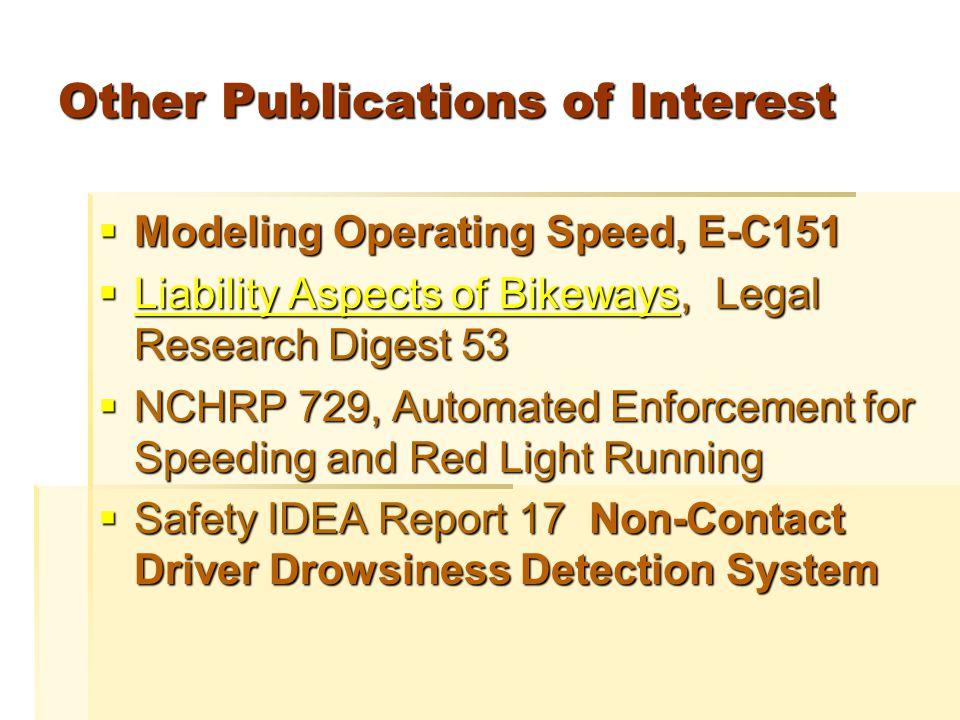 Other Publications of Interest  Modeling Operating Speed, E-C151  Liability Aspects of Bikeways, Legal Research Digest 53 Liability Aspects of Bikeways Liability Aspects of Bikeways  NCHRP 729, Automated Enforcement for Speeding and Red Light Running  Safety IDEA Report 17 Non-Contact Driver Drowsiness Detection System