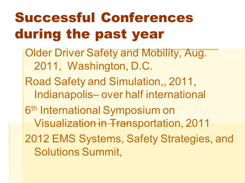 Successful Conferences during the past year Older Driver Safety and Mobility, Aug.