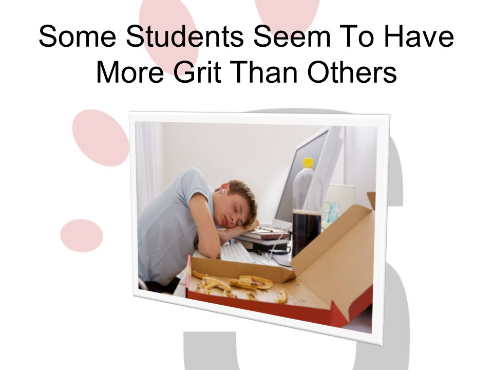 Some Students Seem To Have More Grit Than Others