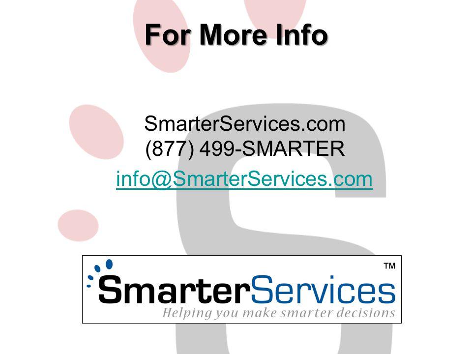 For More Info SmarterServices.com (877) 499-SMARTER info@SmarterServices.com@SmarterServices.com