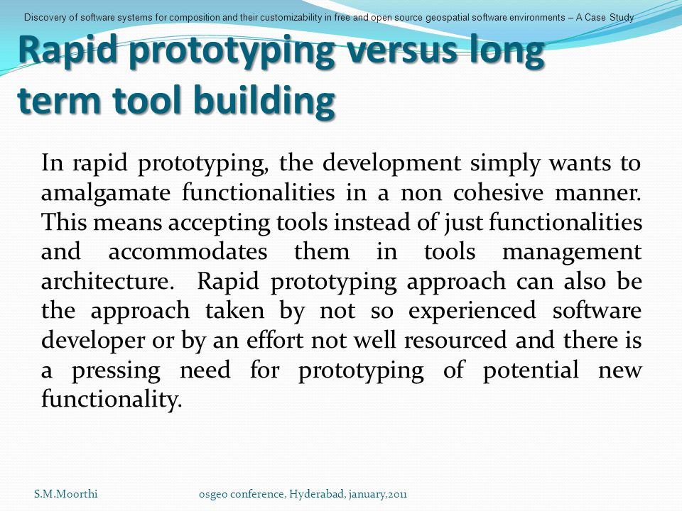 Rapid prototyping versus long term tool building In rapid prototyping, the development simply wants to amalgamate functionalities in a non cohesive manner.