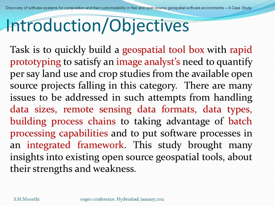Introduction/Objectives Task is to quickly build a geospatial tool box with rapid prototyping to satisfy an image analyst's need to quantify per say land use and crop studies from the available open source projects falling in this category.