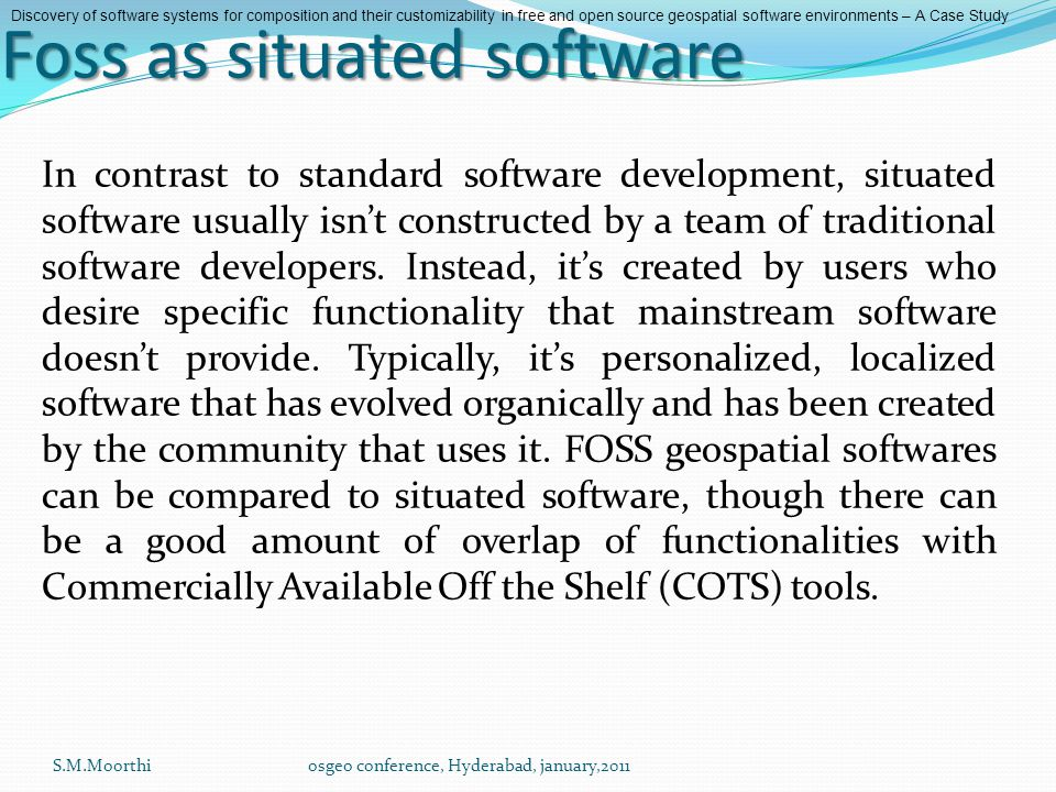Foss as situated software In contrast to standard software development, situated software usually isn't constructed by a team of traditional software developers.