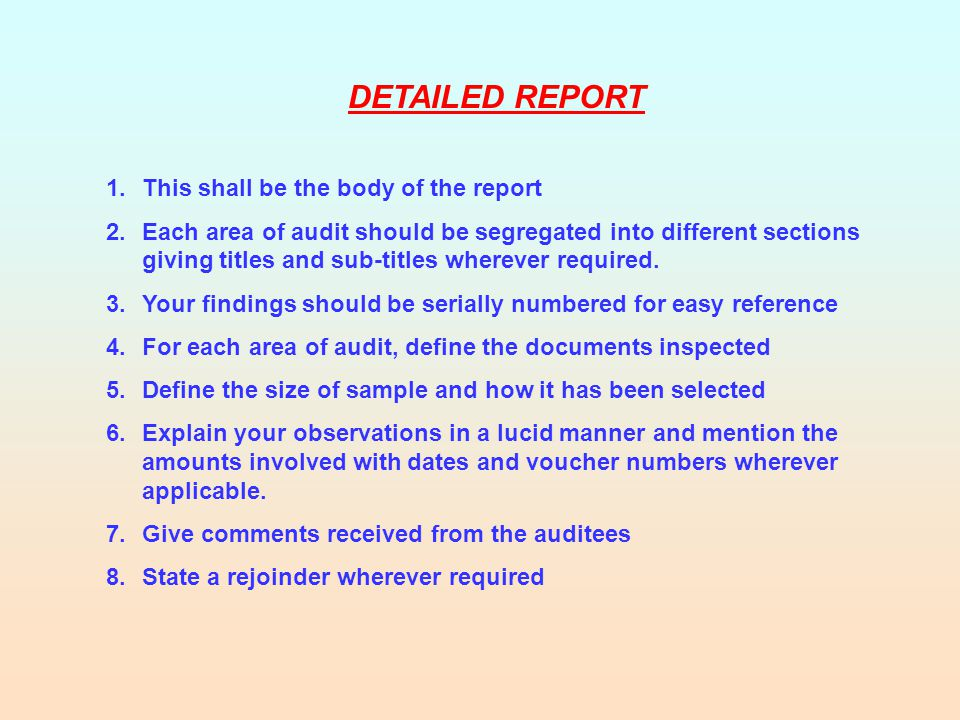 DETAILED REPORT 1.This shall be the body of the report 2.Each area of audit should be segregated into different sections giving titles and sub-titles wherever required.