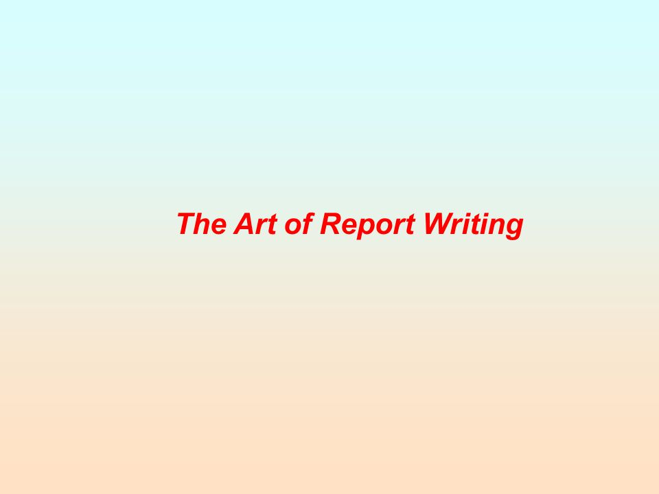 The Art of Report Writing