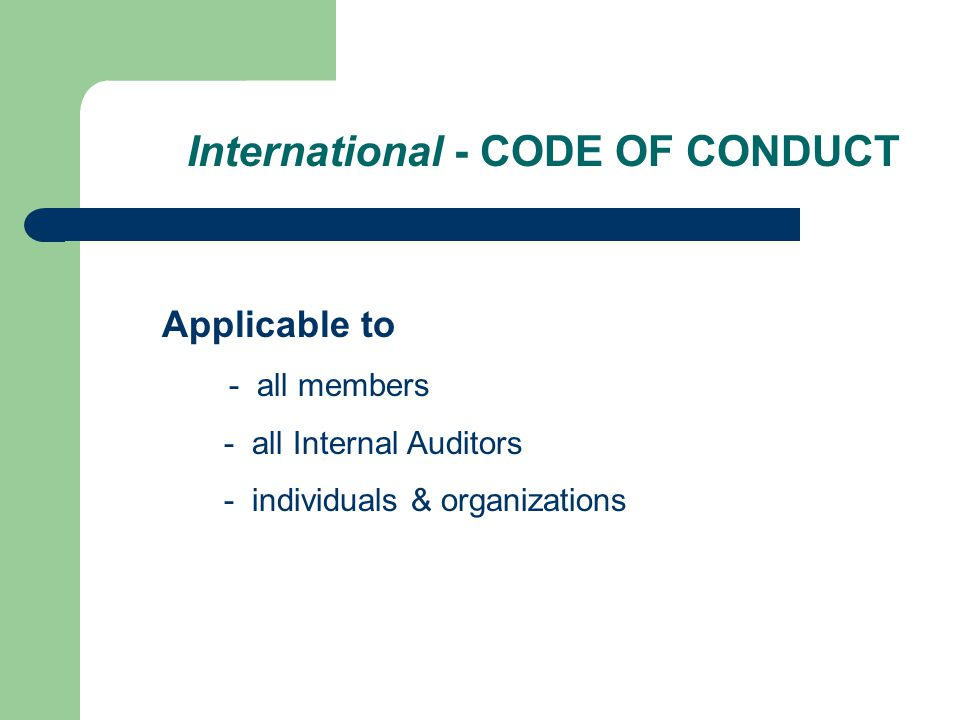 International - CODE OF CONDUCT Applicable to - all members - all Internal Auditors - individuals & organizations