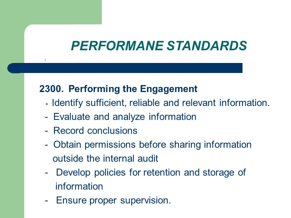 PERFORMANE STANDARDS ` 2300.Performing the Engagement - Identify sufficient, reliable and relevant information.