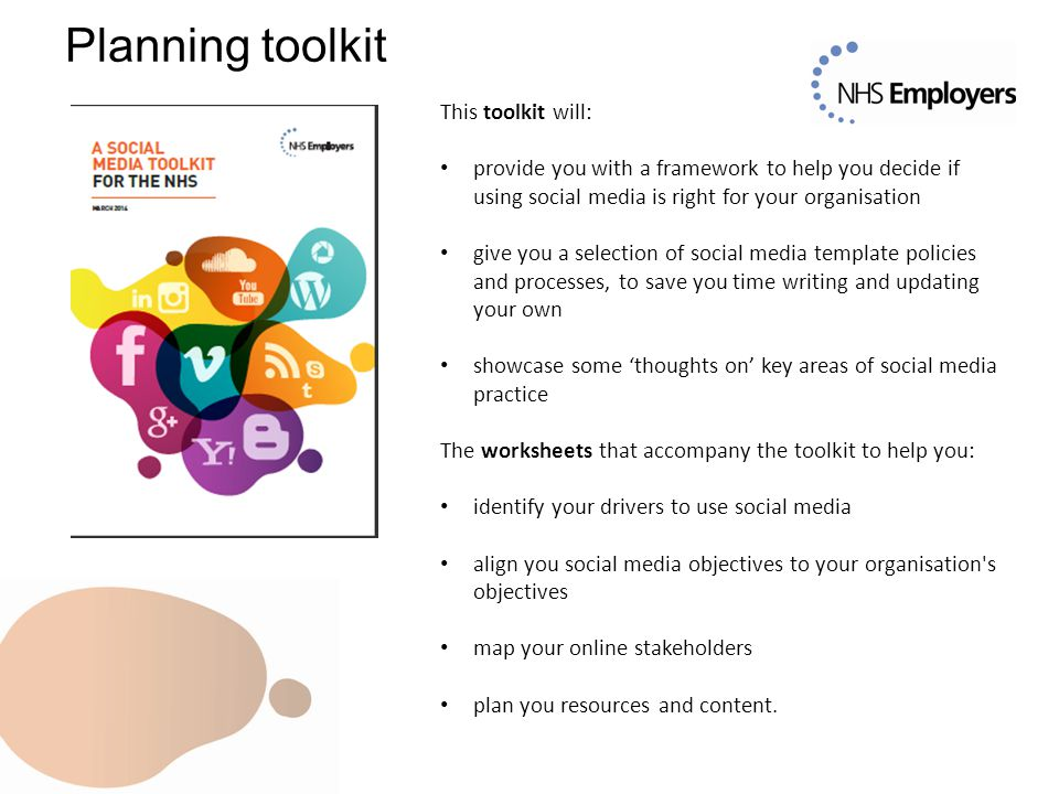 Planning toolkit This toolkit will: provide you with a framework to help you decide if using social media is right for your organisation give you a se