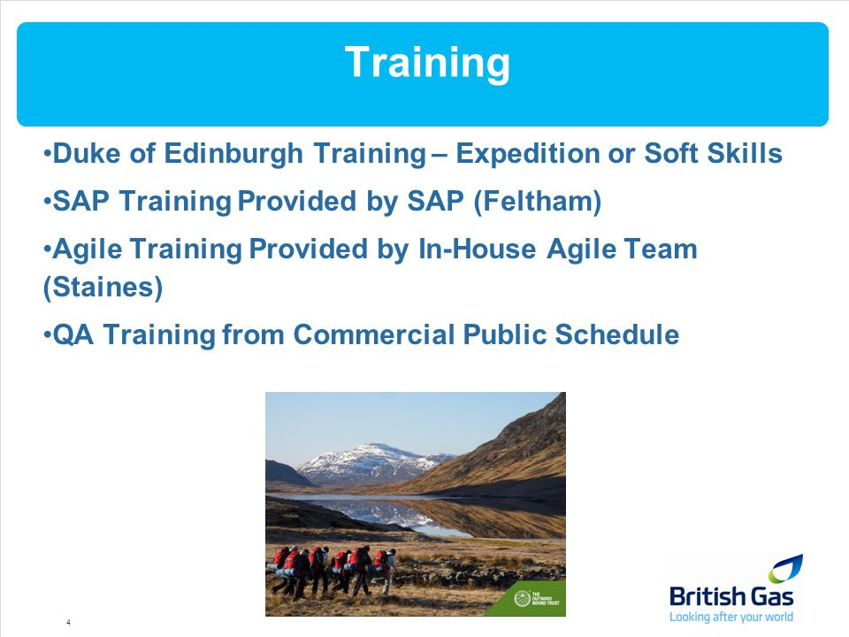 Training Duke of Edinburgh Training – Expedition or Soft Skills SAP Training Provided by SAP (Feltham) Agile Training Provided by In-House Agile Team (Staines) QA Training from Commercial Public Schedule 4