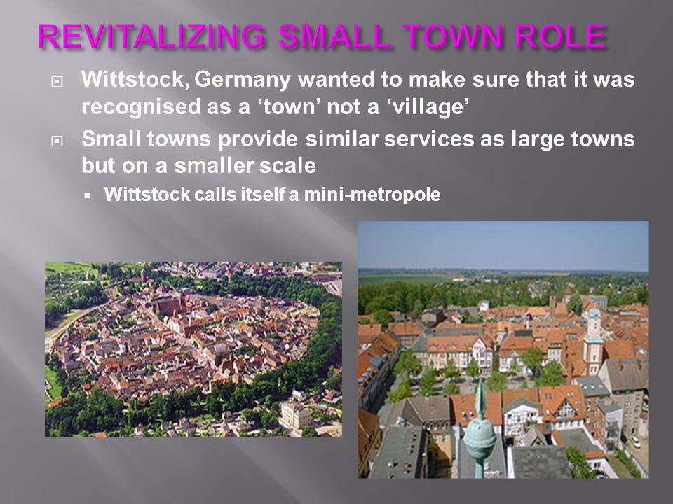  Wittstock, Germany wanted to make sure that it was recognised as a 'town' not a 'village'  Small towns provide similar services as large towns but