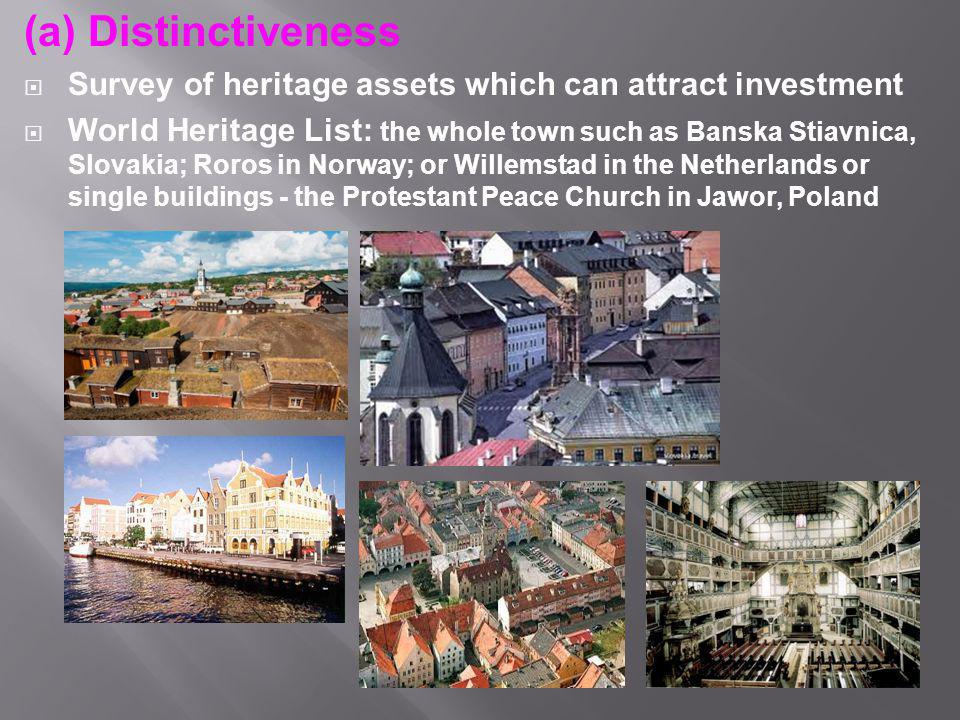 (a) Distinctiveness  Survey of heritage assets which can attract investment  World Heritage List: the whole town such as Banska Stiavnica, Slovakia;