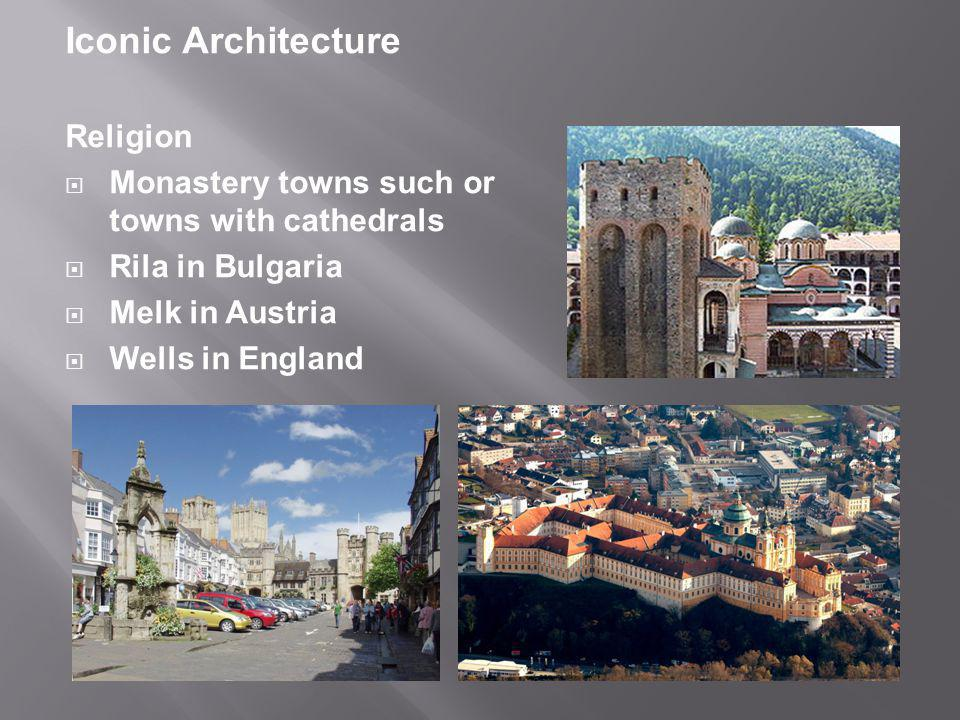 Iconic Architecture Religion  Monastery towns such or towns with cathedrals  Rila in Bulgaria  Melk in Austria  Wells in England
