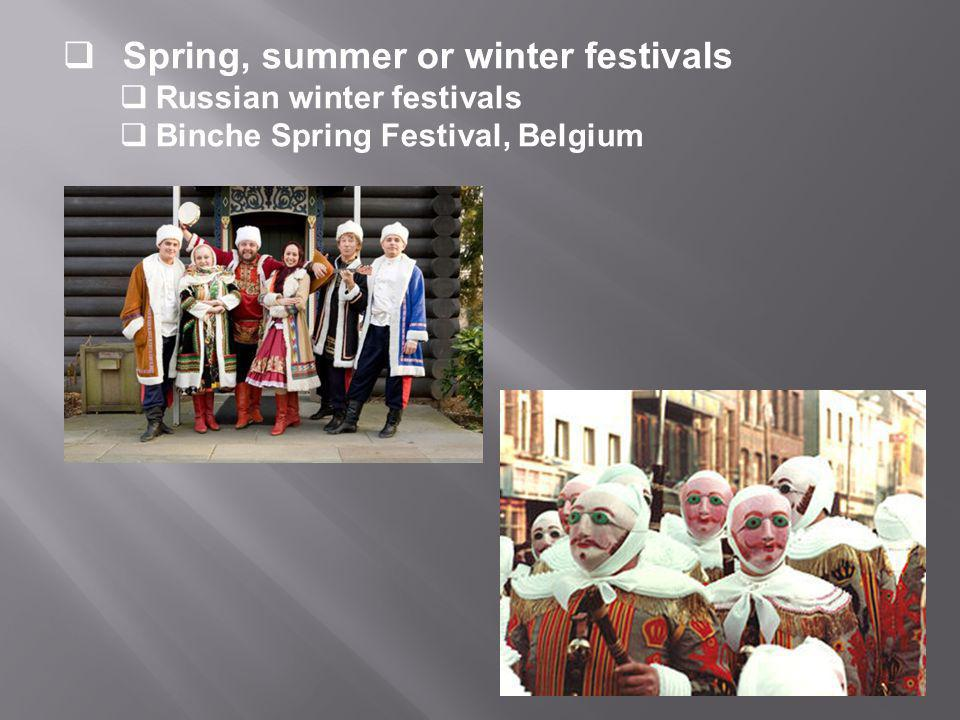  Spring, summer or winter festivals  Russian winter festivals  Binche Spring Festival, Belgium