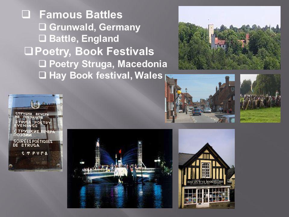  Famous Battles  Grunwald, Germany  Battle, England  Poetry, Book Festivals  Poetry Struga, Macedonia  Hay Book festival, Wales