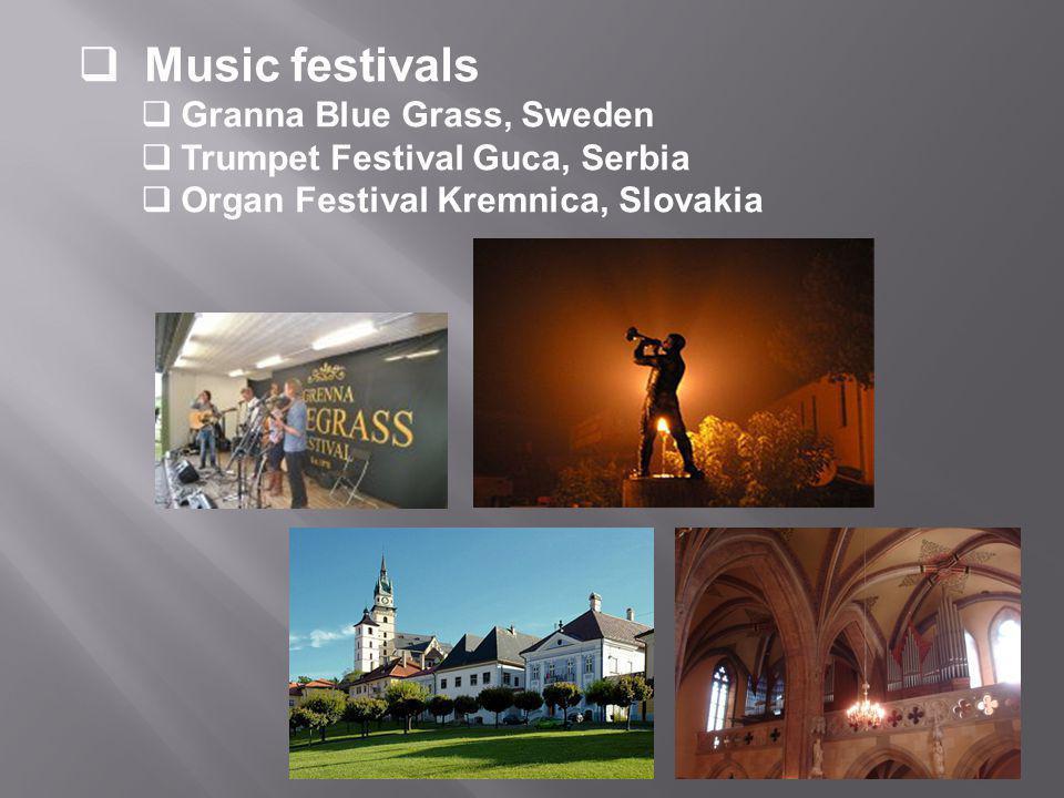  Music festivals  Granna Blue Grass, Sweden  Trumpet Festival Guca, Serbia  Organ Festival Kremnica, Slovakia