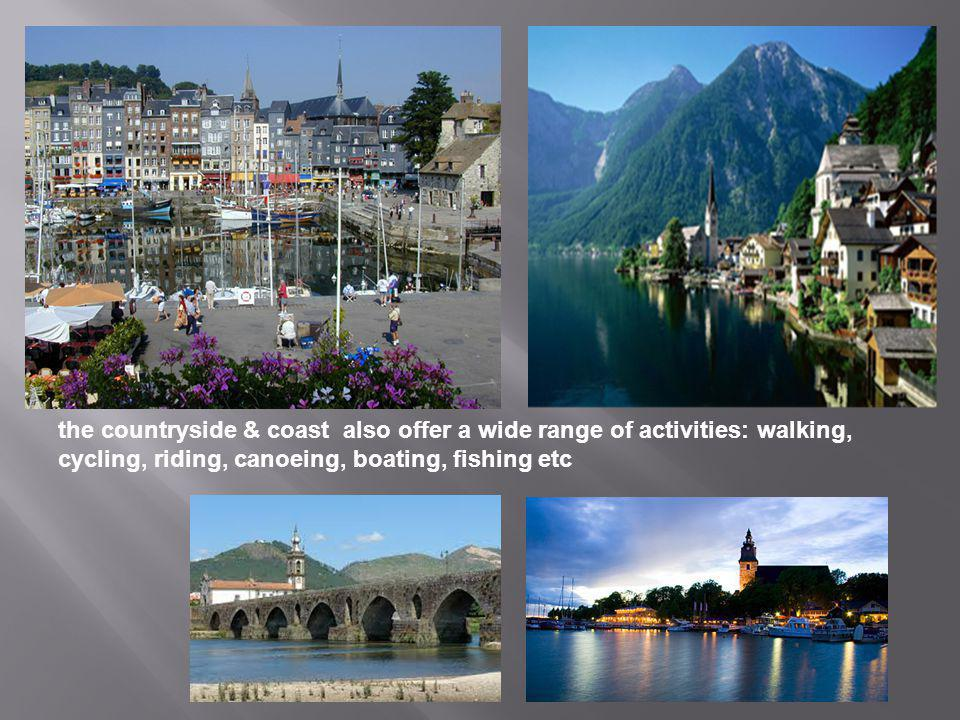 the countryside & coast also offer a wide range of activities: walking, cycling, riding, canoeing, boating, fishing etc
