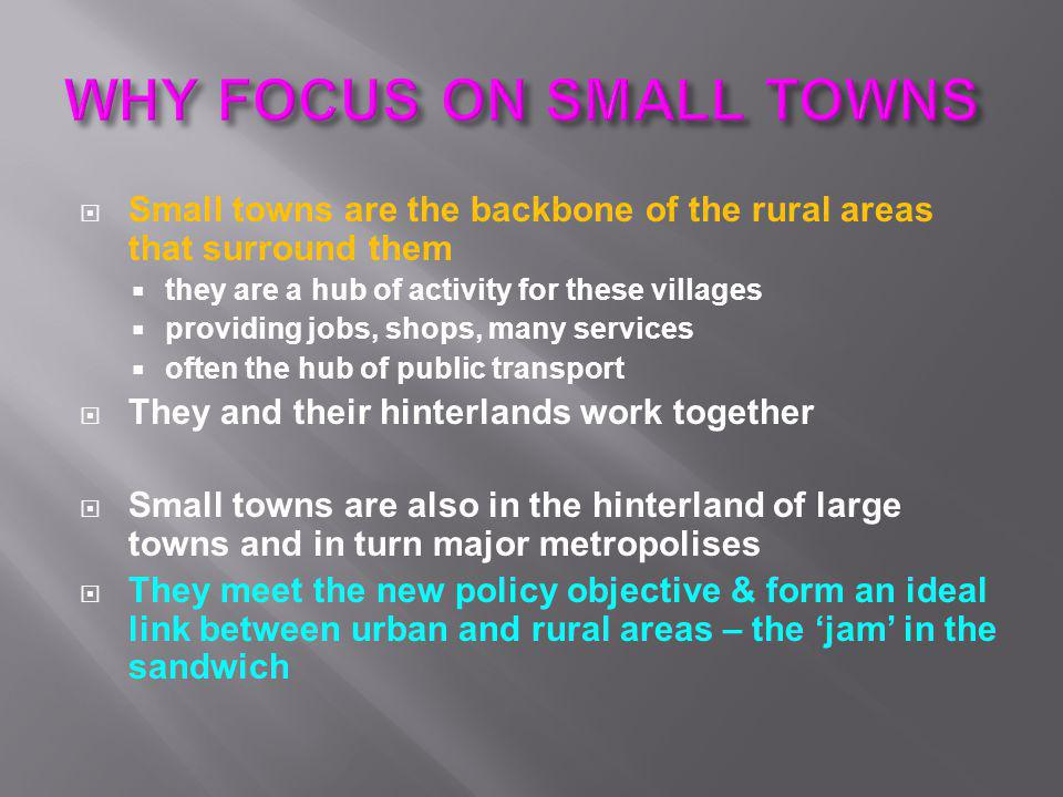  Small towns are the backbone of the rural areas that surround them  they are a hub of activity for these villages  providing jobs, shops, many ser