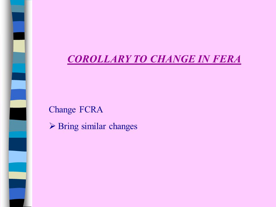 COROLLARY TO CHANGE IN FERA Change FCRA  Bring similar changes
