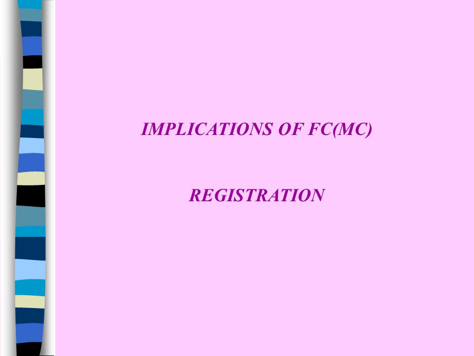 IMPLICATIONS OF FC(MC) REGISTRATION