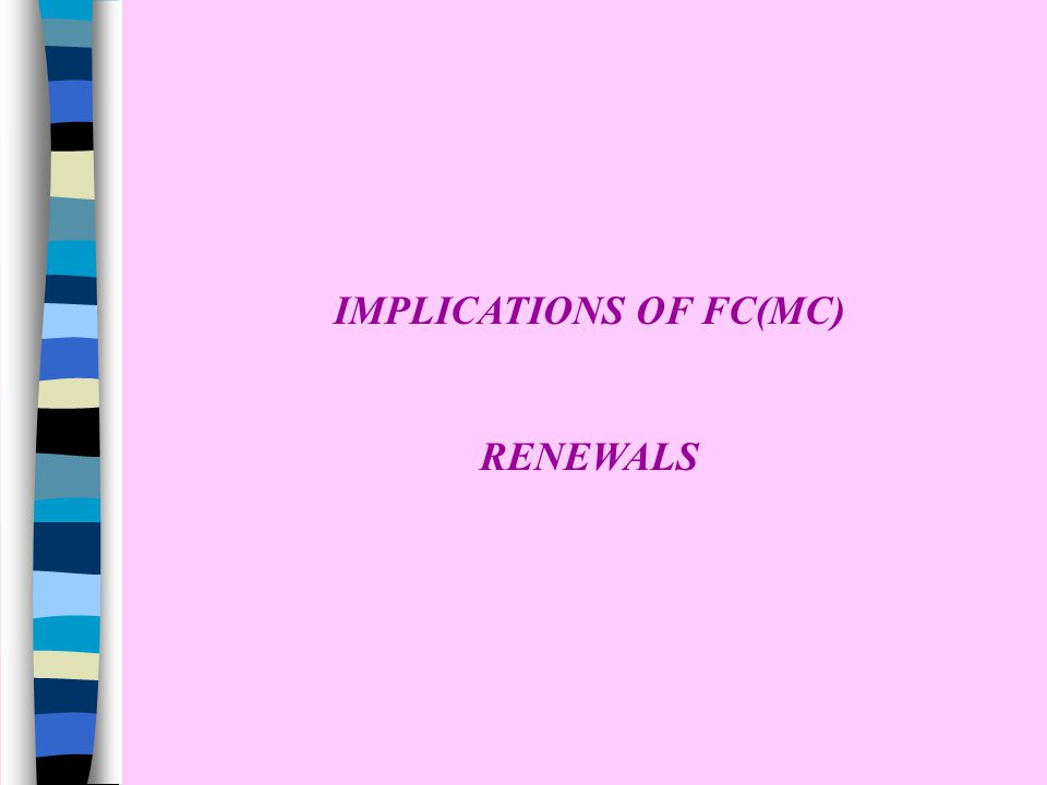 IMPLICATIONS OF FC(MC) RENEWALS