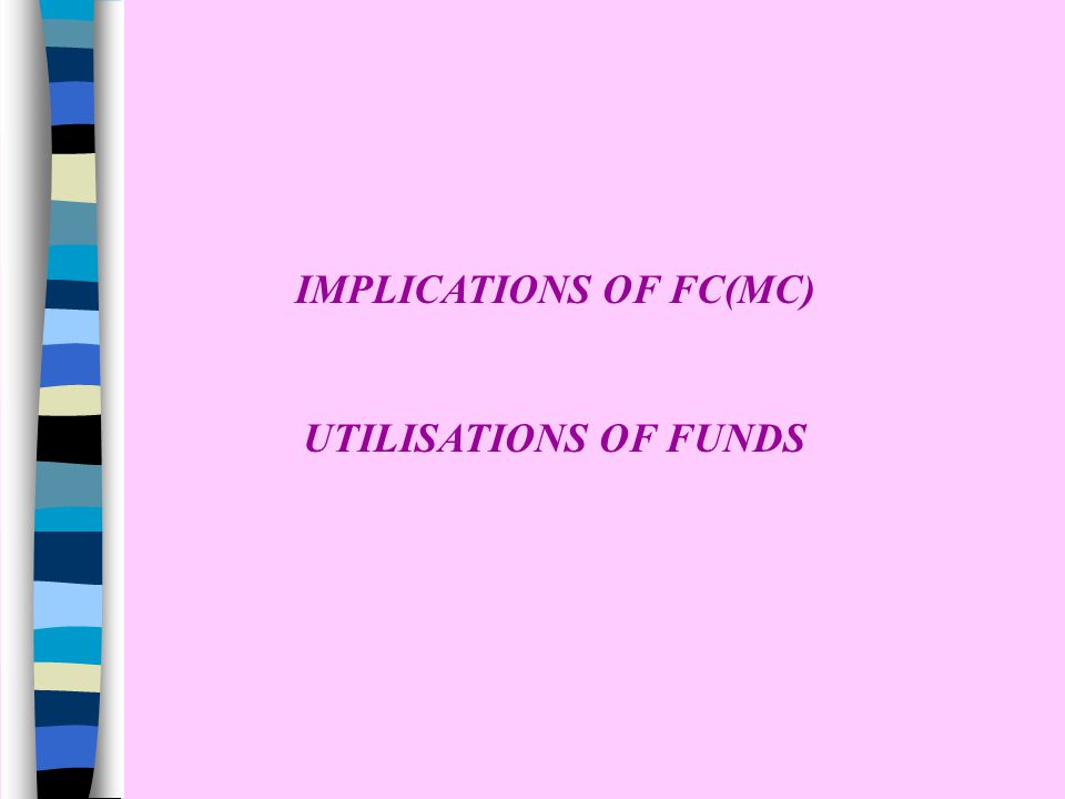 IMPLICATIONS OF FC(MC) UTILISATIONS OF FUNDS