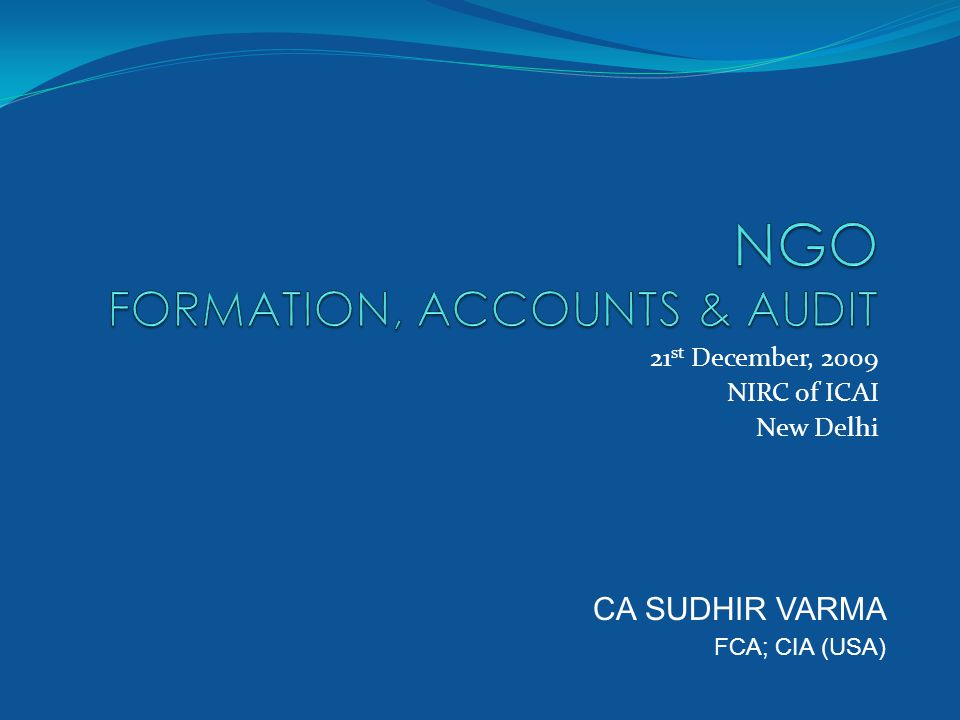 21 st December, 2009 NIRC of ICAI New Delhi CA SUDHIR VARMA FCA; CIA (USA)