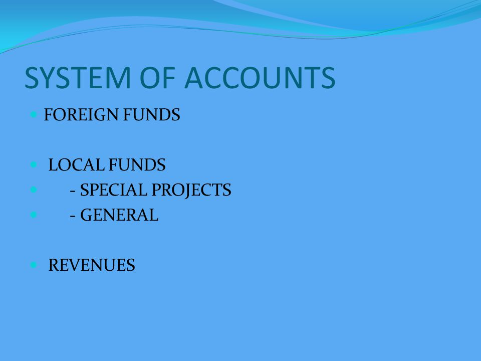 SYSTEM OF ACCOUNTS FOREIGN FUNDS LOCAL FUNDS - SPECIAL PROJECTS - GENERAL REVENUES